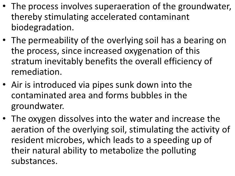 The process involves superaeration of the groundwater, thereby stimulating accelerated contaminant biodegradation.
