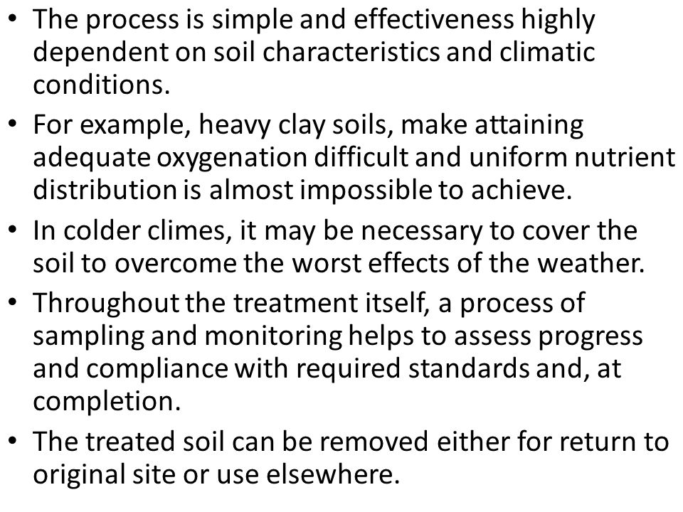 The process is simple and effectiveness highly dependent on soil characteristics and climatic conditions.