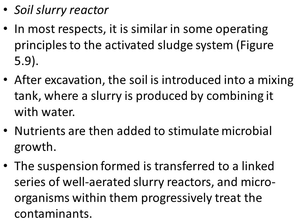 Soil slurry reactor In most respects, it is similar in some operating principles to the activated sludge system (Figure 5.9).