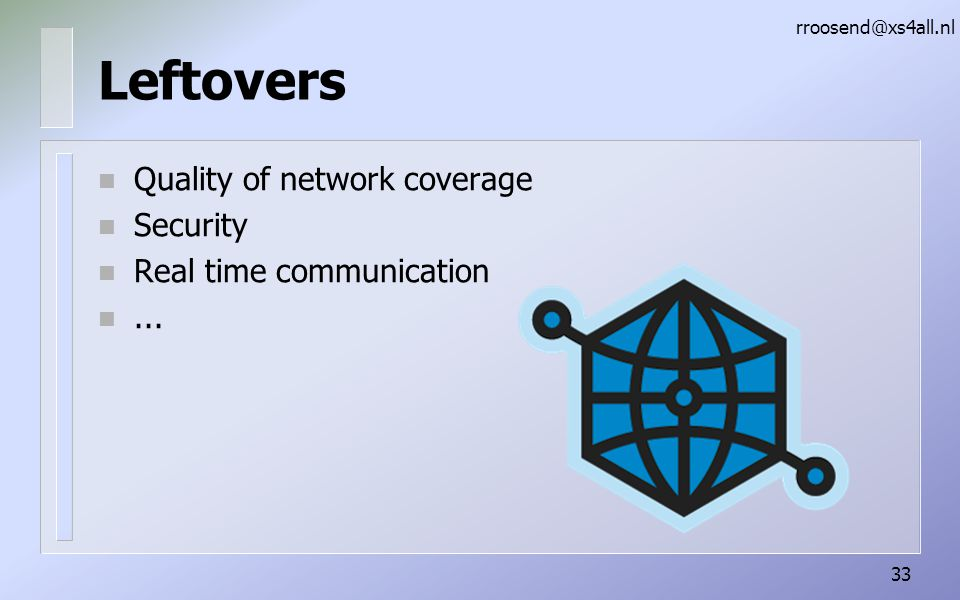 Leftovers Quality of network coverage Security Real time communication