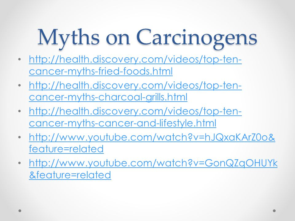 Myths on Carcinogens http://health.discovery.com/videos/top-ten-cancer-myths-fried-foods.html.