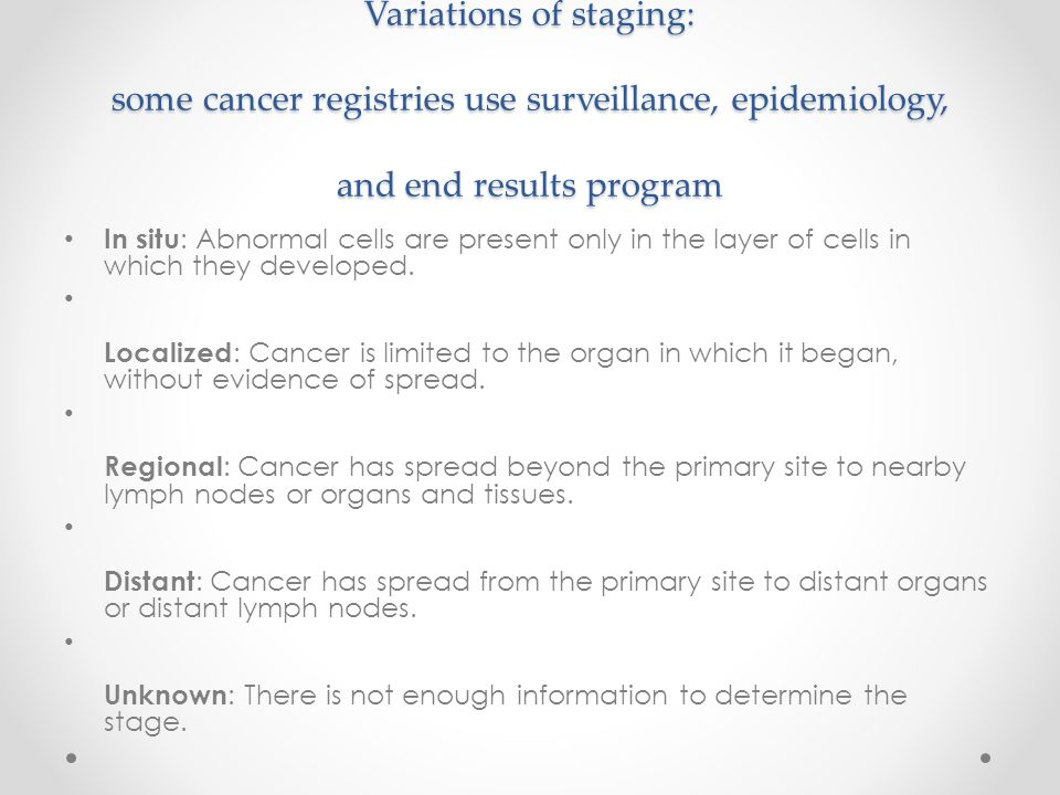Variations of staging: some cancer registries use surveillance, epidemiology, and end results program