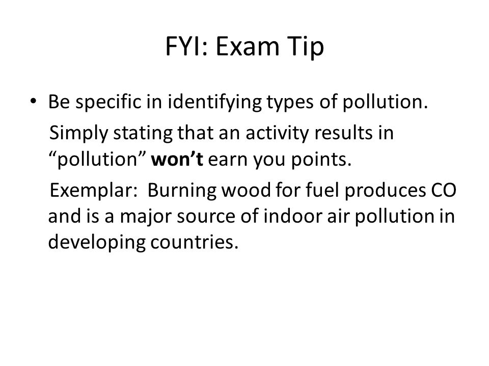 FYI: Exam Tip Be specific in identifying types of pollution.