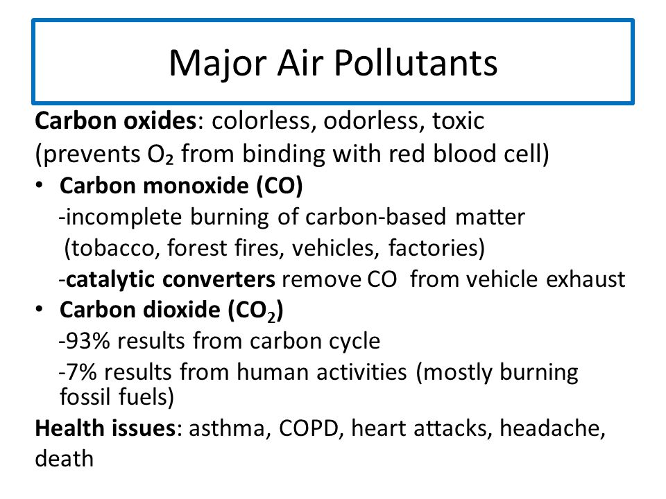 Major Air Pollutants Carbon oxides: colorless, odorless, toxic