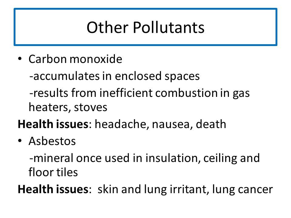 Other Pollutants Carbon monoxide -accumulates in enclosed spaces