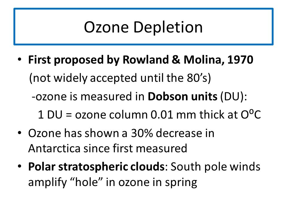 Ozone Depletion First proposed by Rowland & Molina, 1970