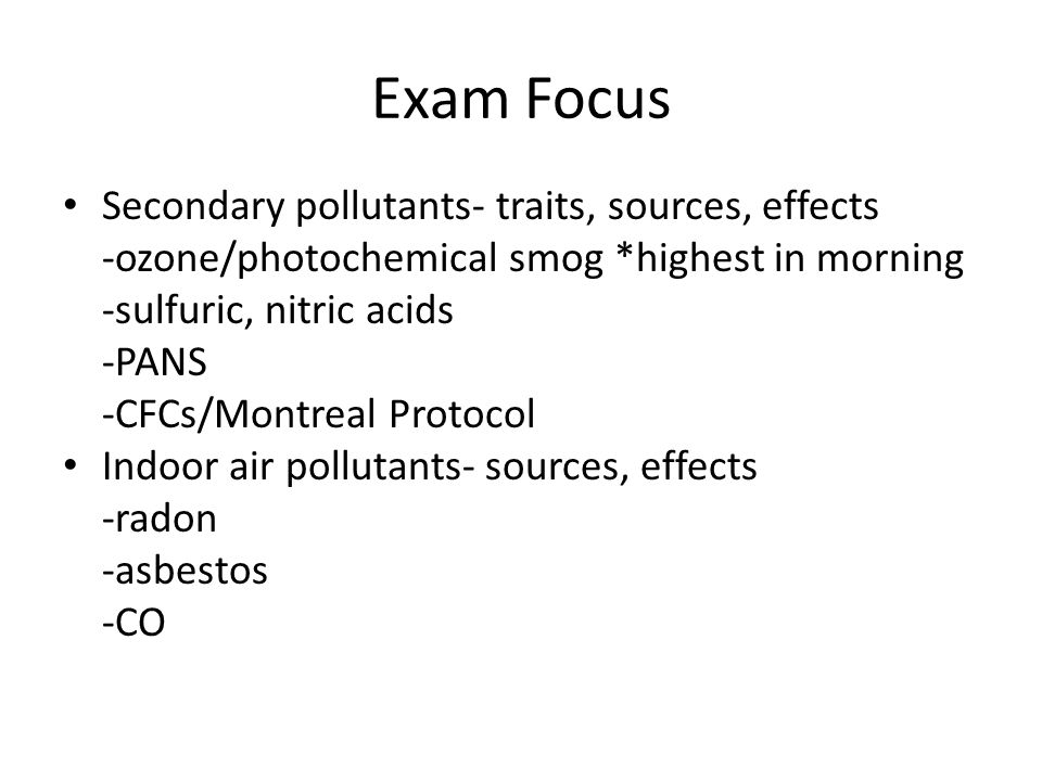 Exam Focus Secondary pollutants- traits, sources, effects
