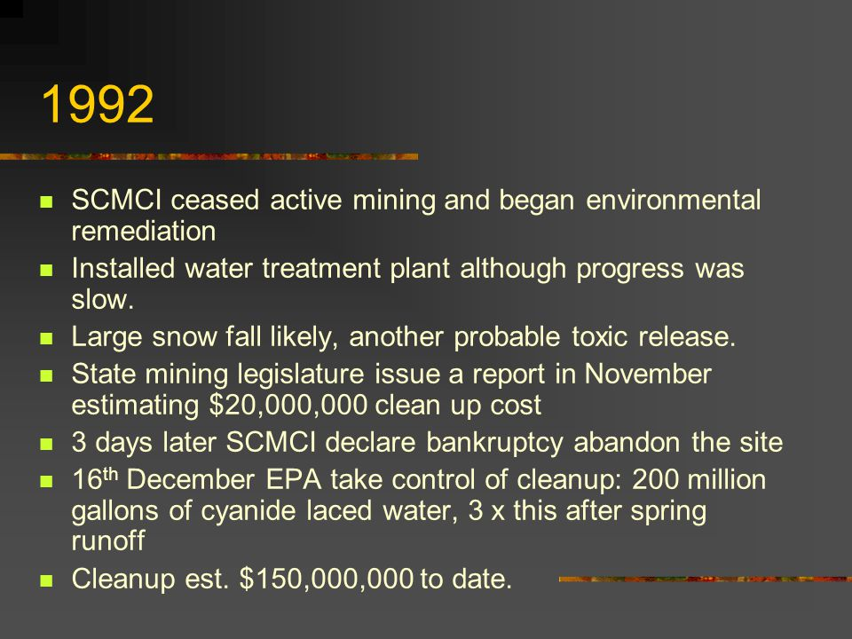 1992 SCMCI ceased active mining and began environmental remediation