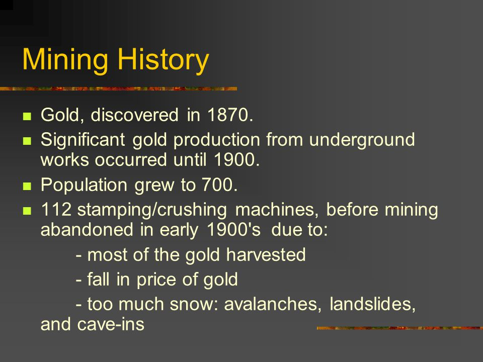 Mining History Gold, discovered in 1870.