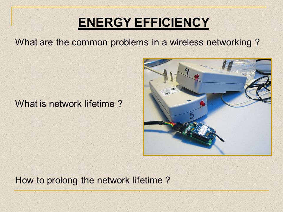 ENERGY EFFICIENCY What are the common problems in a wireless networking What is network lifetime