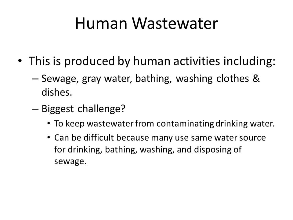 Human Wastewater This is produced by human activities including: