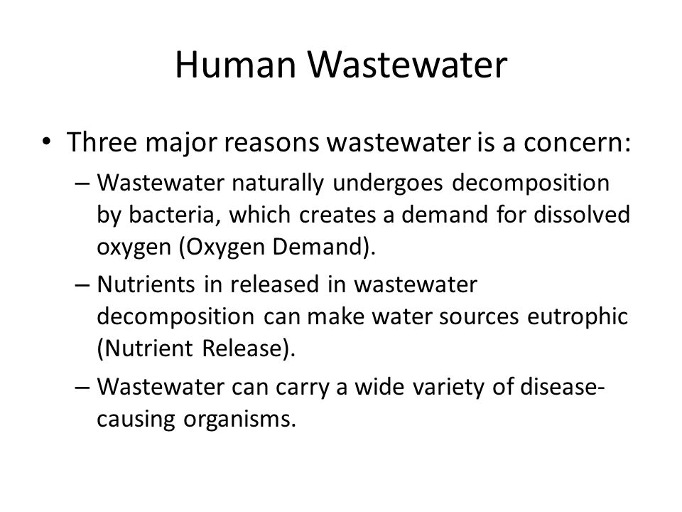 Human Wastewater Three major reasons wastewater is a concern: