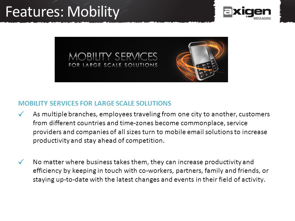 Features: Mobility MOBILITY SERVICES FOR LARGE SCALE SOLUTIONS