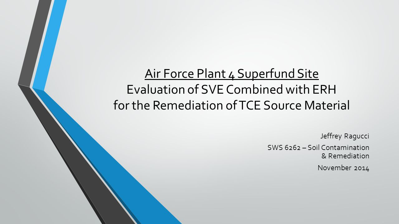 Air Force Plant 4 Superfund Site Evaluation of SVE Combined with ERH for the Remediation of TCE Source Material