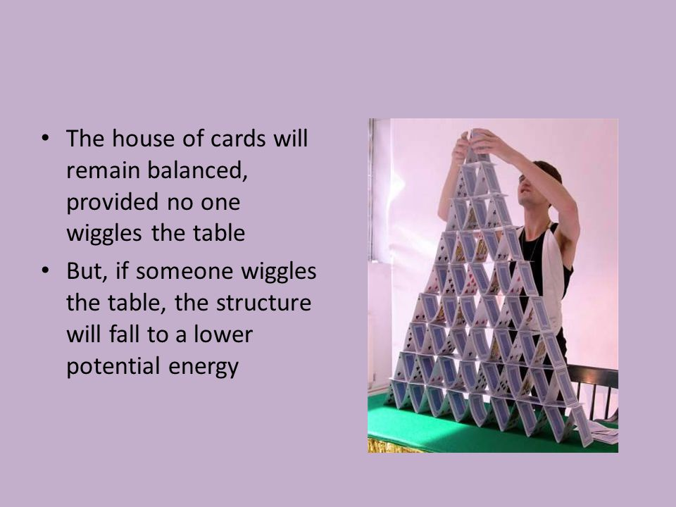 The house of cards will remain balanced, provided no one wiggles the table