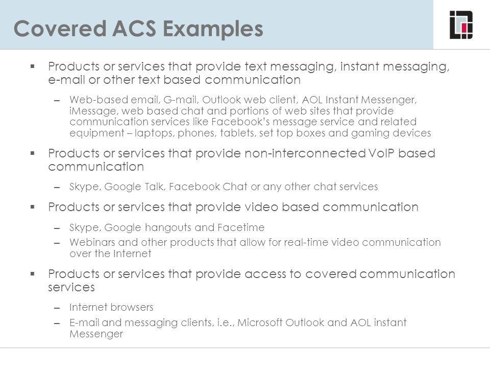 Covered ACS Examples Products or services that provide text messaging, instant messaging, e-mail or other text based communication.