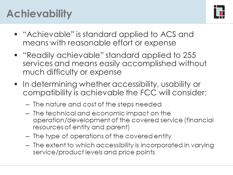 Achievability Achievable is standard applied to ACS and means with reasonable effort or expense.
