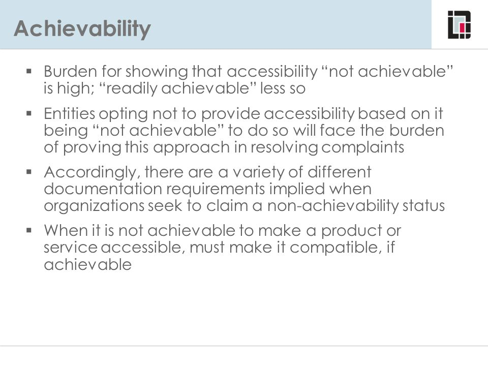 Achievability Burden for showing that accessibility not achievable is high; readily achievable less so.