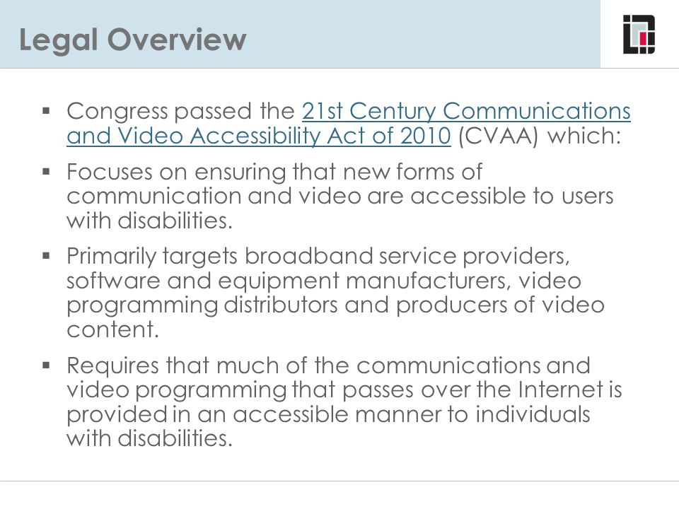 Legal Overview Congress passed the 21st Century Communications and Video Accessibility Act of 2010 (CVAA) which: