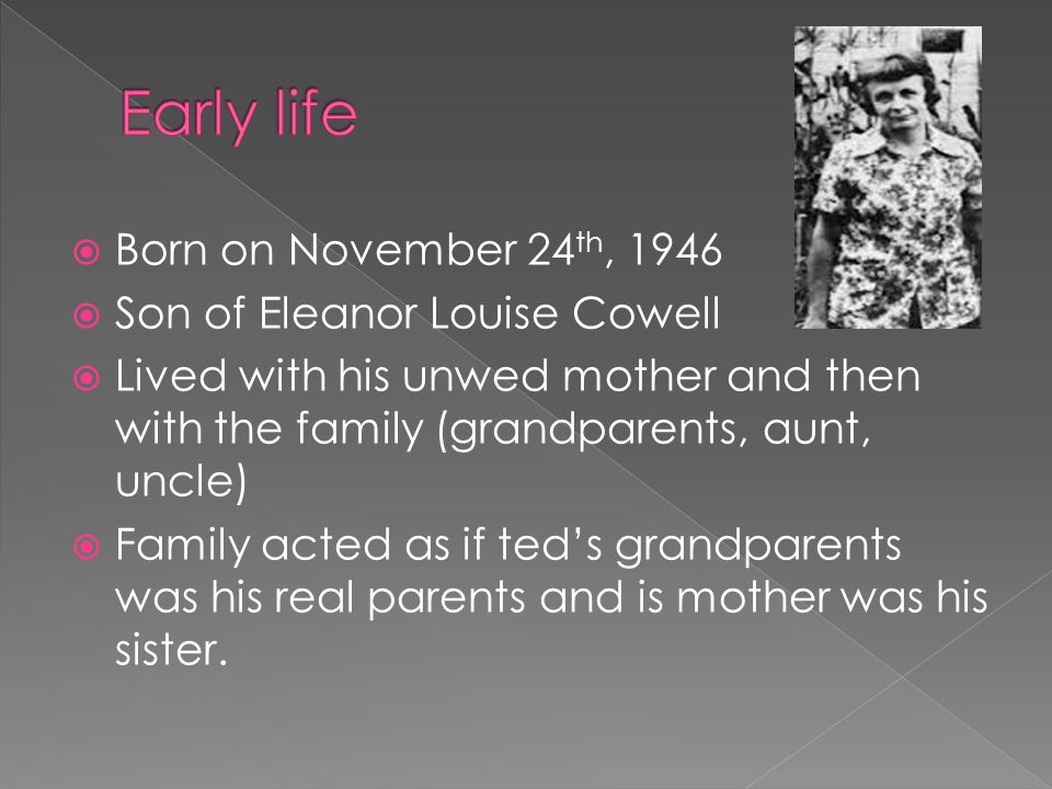 Early life Born on November 24th, 1946 Son of Eleanor Louise Cowell