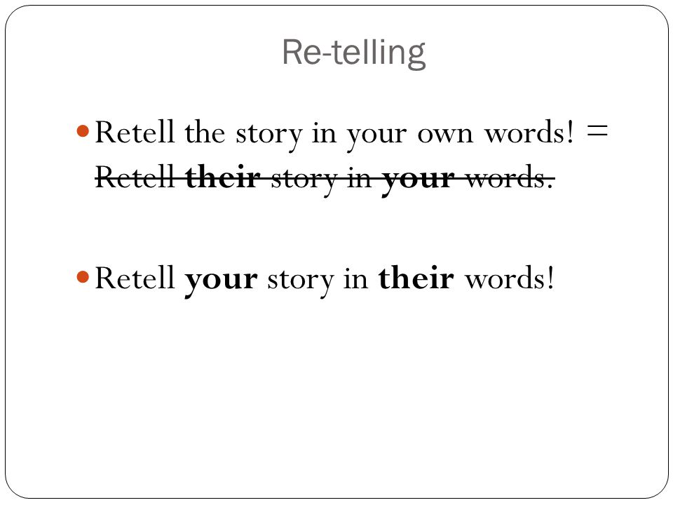 Retell your story in their words!
