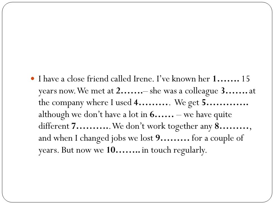 I have a close friend called Irene. I've known her 1……. 15 years now