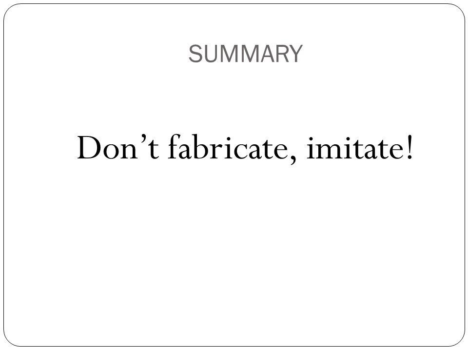 Don't fabricate, imitate!