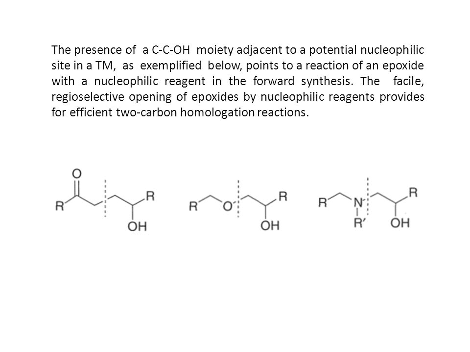 The presence of a C-C-OH moiety adjacent to a potential nucleophilic site in a TM, as exemplified below, points to a reaction of an epoxide with a nucleophilic reagent in the forward synthesis.