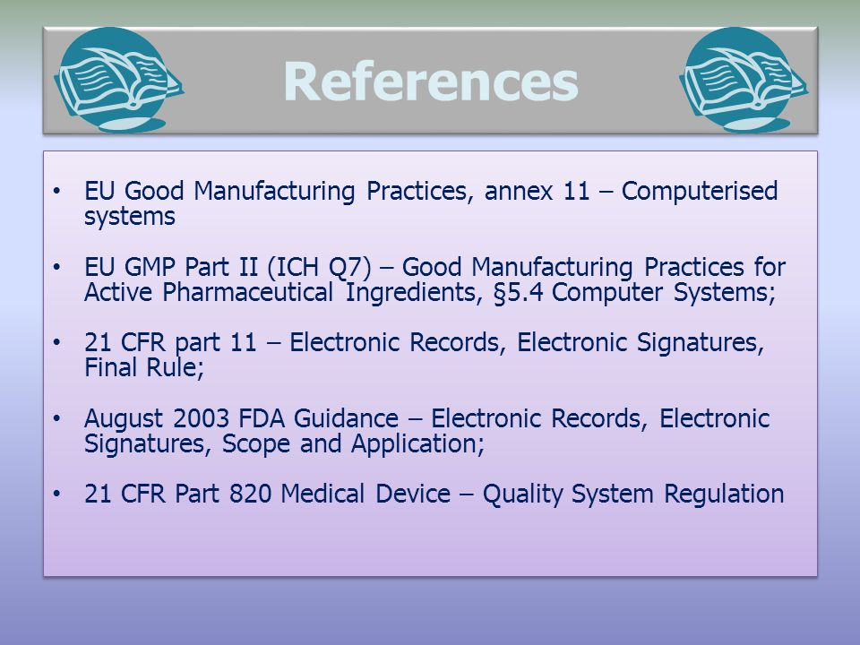 References EU Good Manufacturing Practices, annex 11 – Computerised systems.