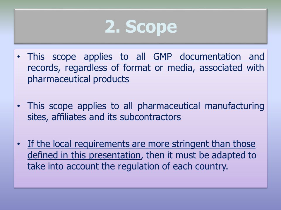 2. Scope This scope applies to all GMP documentation and records, regardless of format or media, associated with pharmaceutical products.