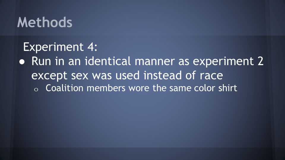 Methods Experiment 4: Run in an identical manner as experiment 2 except sex was used instead of race.