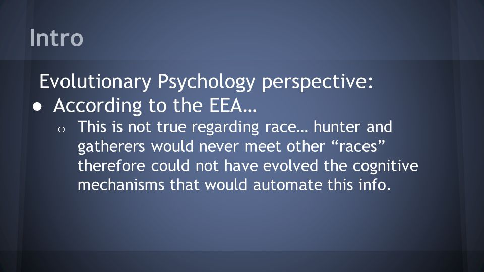 Intro Evolutionary Psychology perspective: According to the EEA…