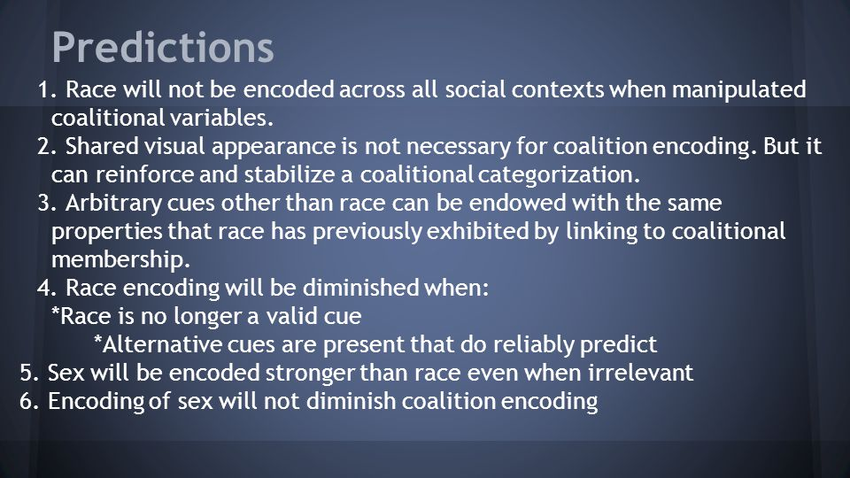 Predictions 1. Race will not be encoded across all social contexts when manipulated coalitional variables.
