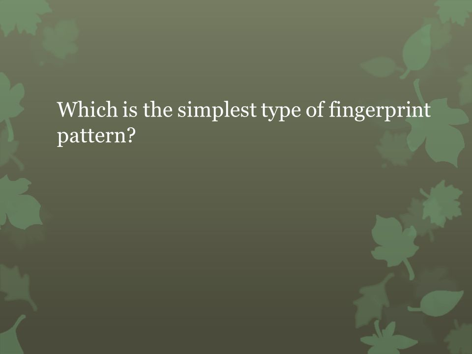 Which is the simplest type of fingerprint pattern