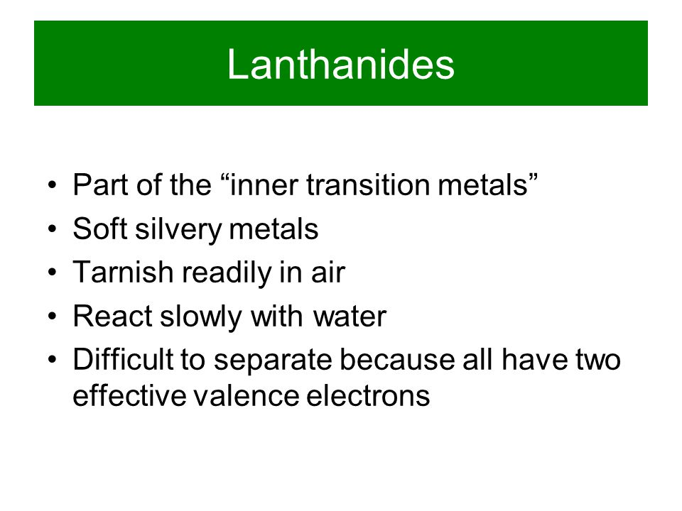 Lanthanides Part of the inner transition metals Soft silvery metals