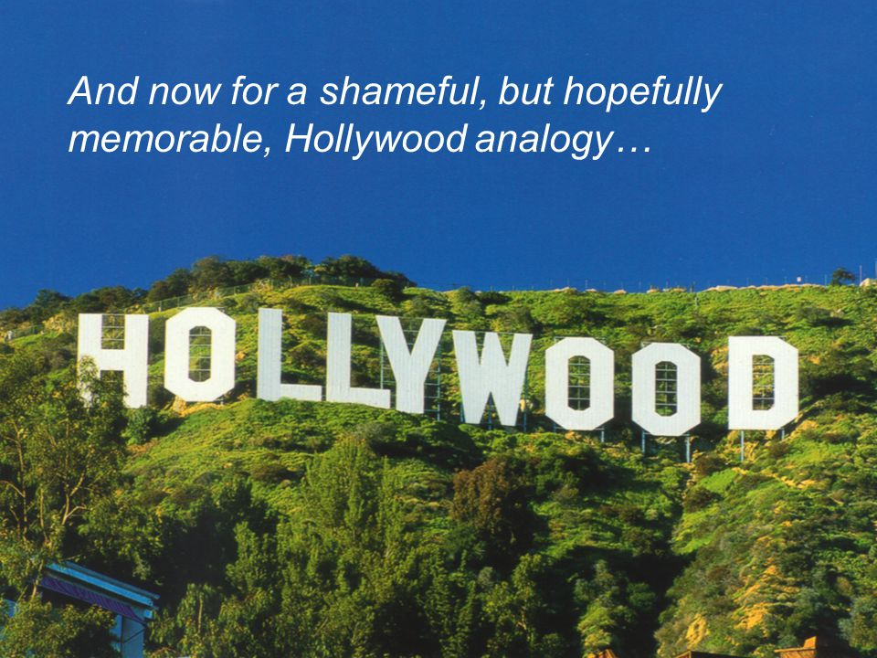 And now for a shameful, but hopefully memorable, Hollywood analogy…