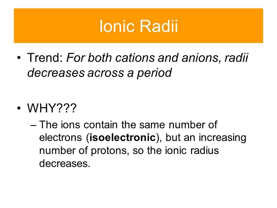 Ionic Radii Trend: For both cations and anions, radii decreases across a period. WHY