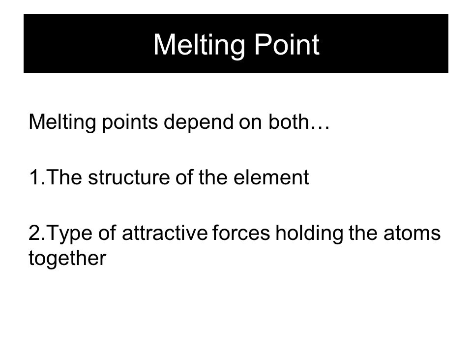 Melting Point Melting points depend on both…