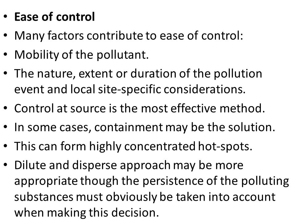 Ease of control Many factors contribute to ease of control: Mobility of the pollutant.
