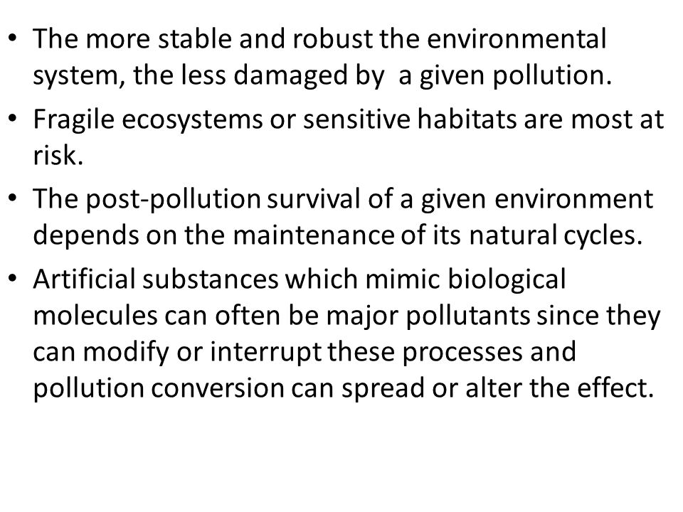 The more stable and robust the environmental system, the less damaged by a given pollution.