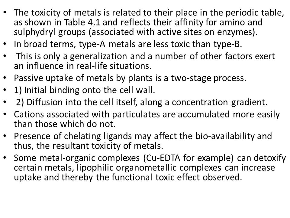 The toxicity of metals is related to their place in the periodic table, as shown in Table 4.1 and reflects their affinity for amino and sulphydryl groups (associated with active sites on enzymes).