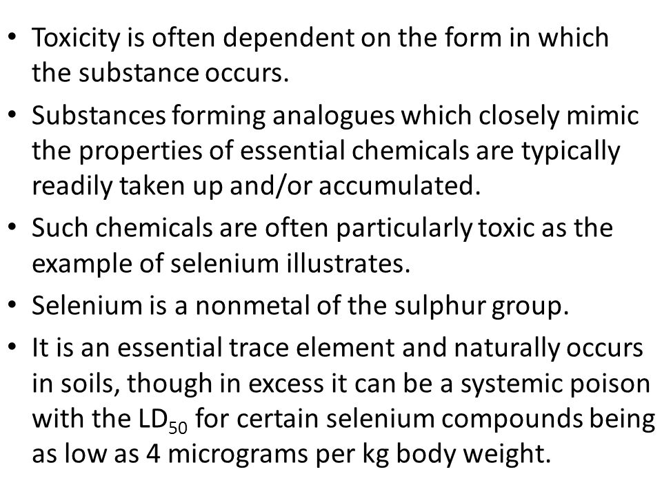 Toxicity is often dependent on the form in which the substance occurs.