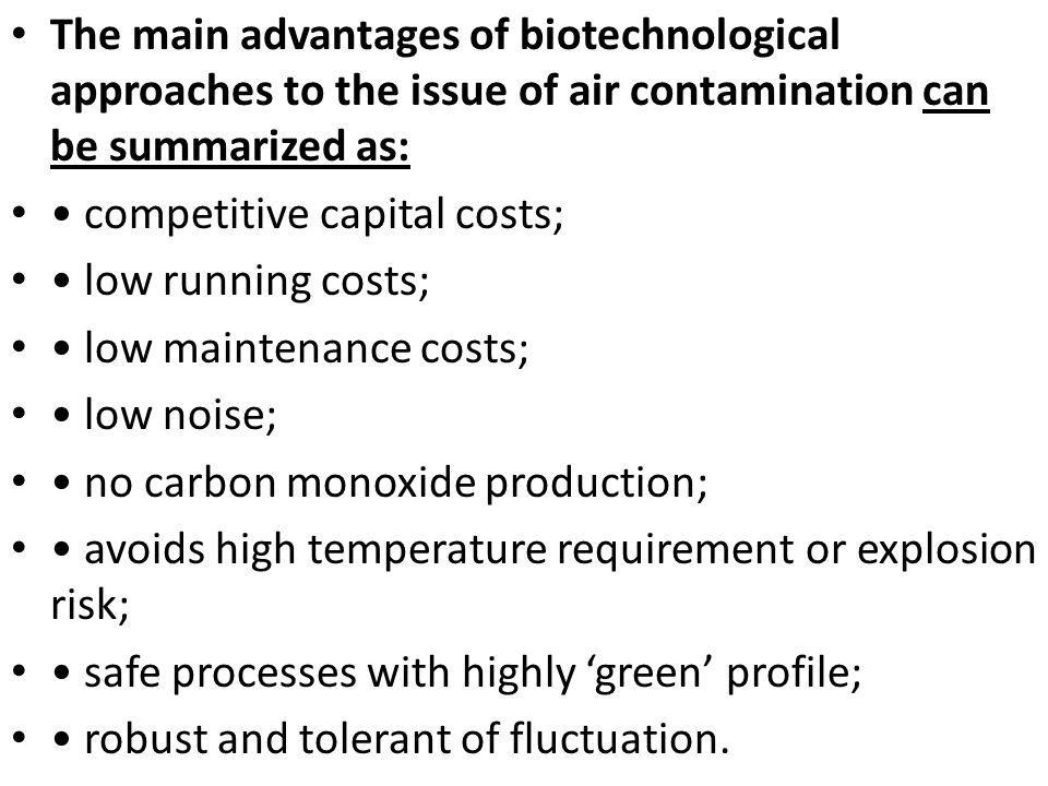 The main advantages of biotechnological approaches to the issue of air contamination can be summarized as: