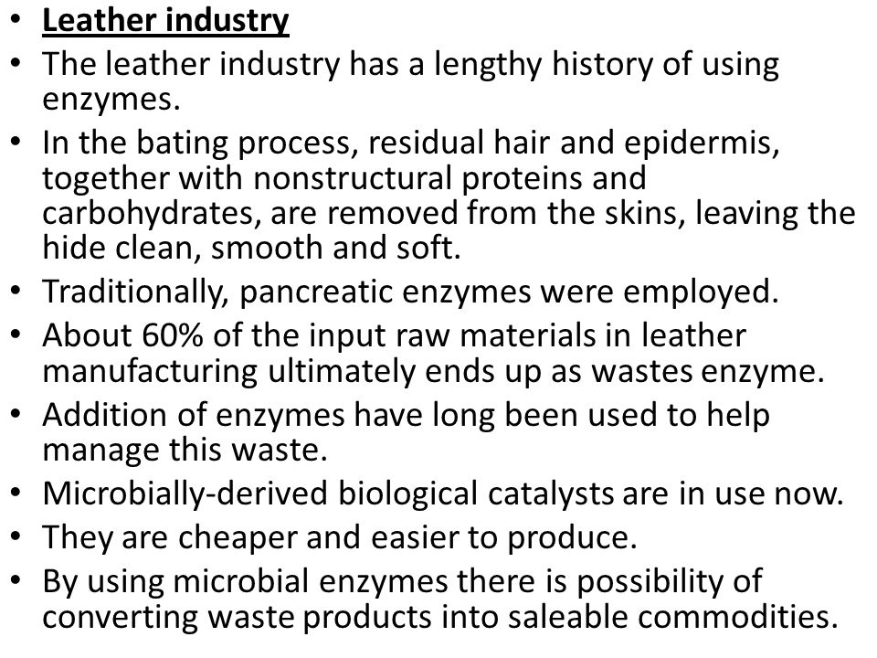 Leather industry The leather industry has a lengthy history of using enzymes.