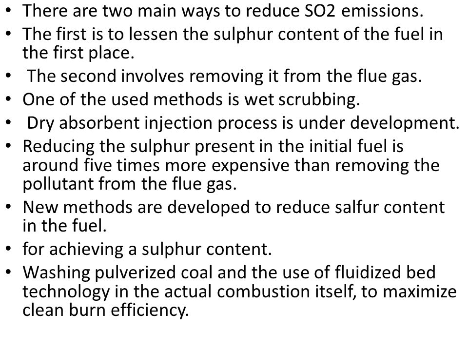 There are two main ways to reduce SO2 emissions.