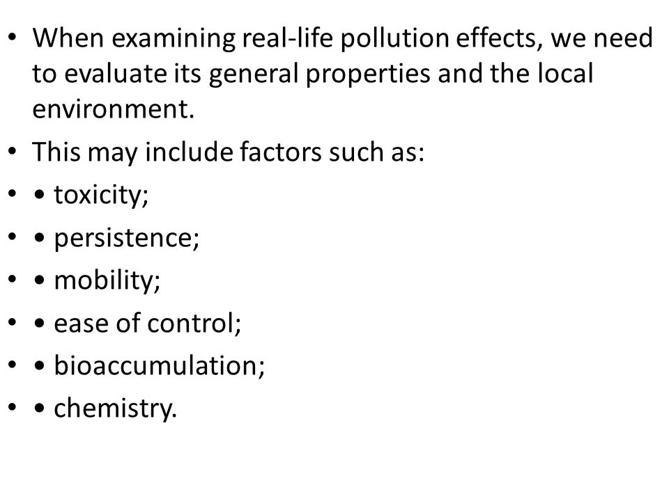When examining real-life pollution effects, we need to evaluate its general properties and the local environment.