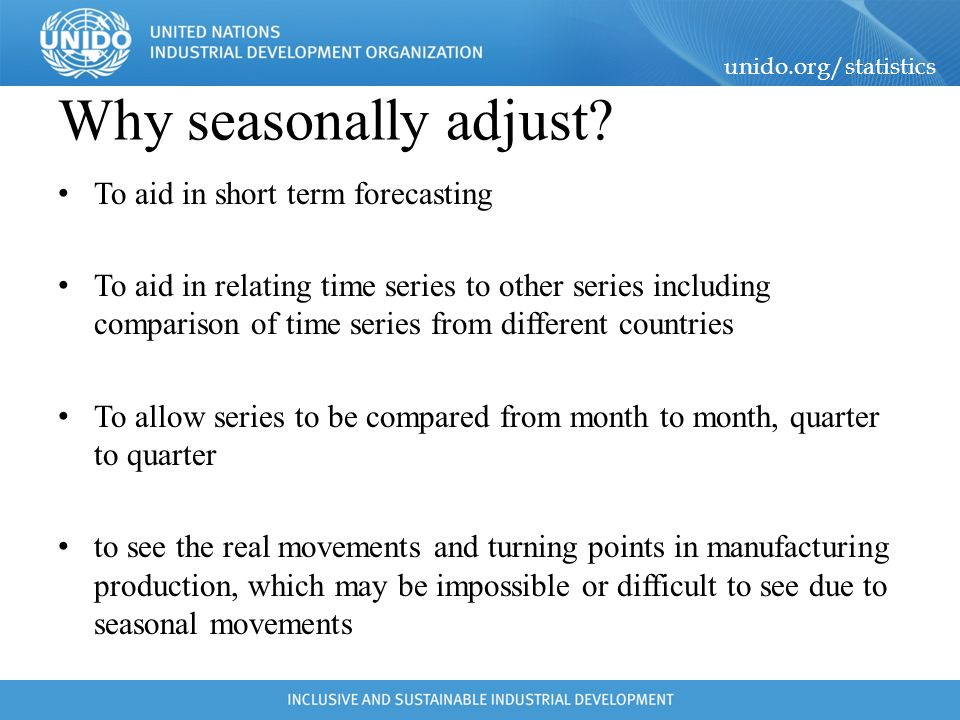 Why seasonally adjust To aid in short term forecasting