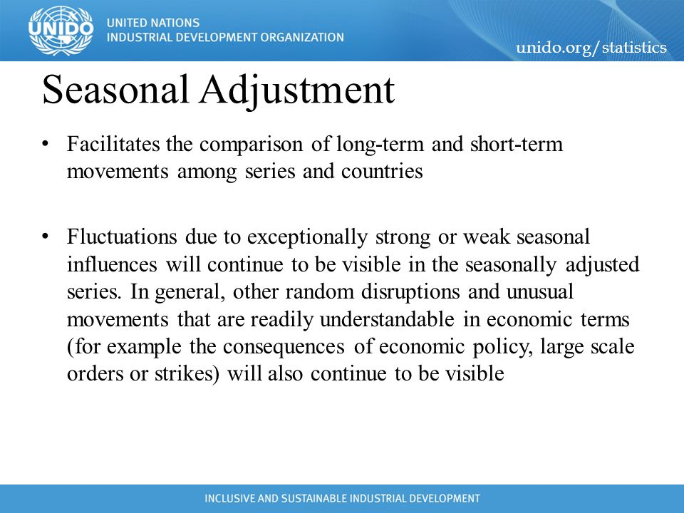 Seasonal Adjustment Facilitates the comparison of long-term and short-term movements among series and countries.