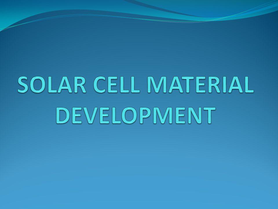 SOLAR CELL MATERIAL DEVELOPMENT