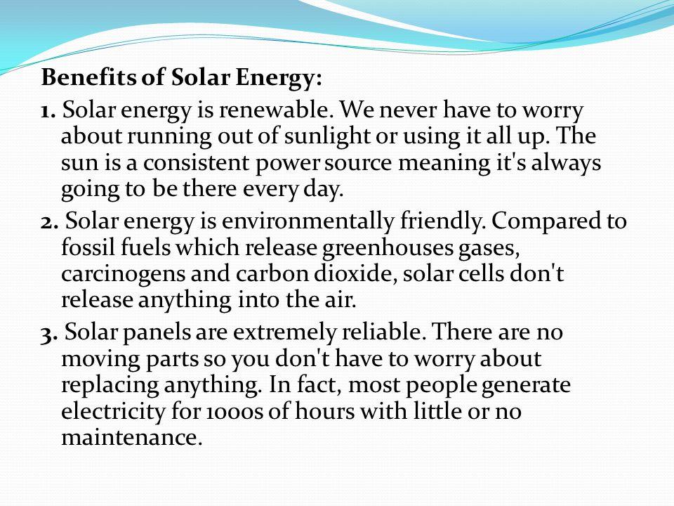 Benefits of Solar Energy: 1. Solar energy is renewable